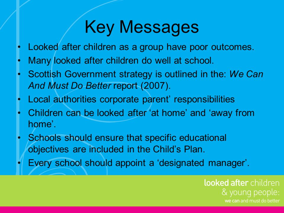 Key Messages Looked after children as a group have poor outcomes.