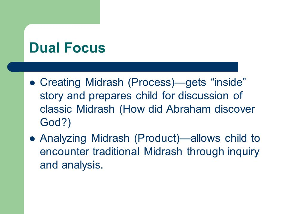 Dual Focus Creating Midrash (Process)—gets inside story and prepares child for discussion of classic Midrash (How did Abraham discover God )