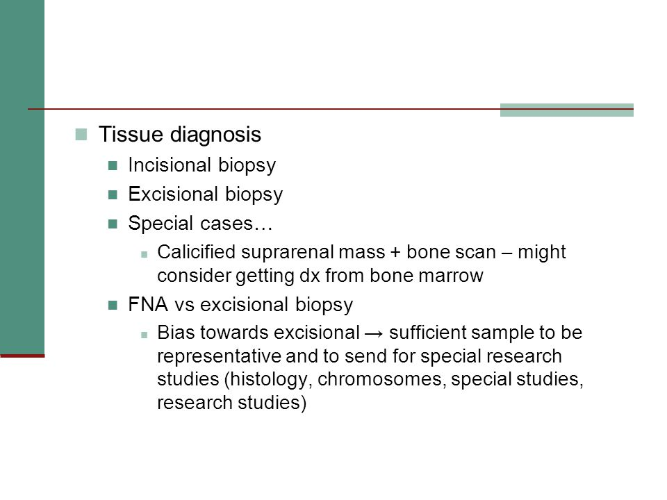 Tissue diagnosis Incisional biopsy Excisional biopsy Special cases…