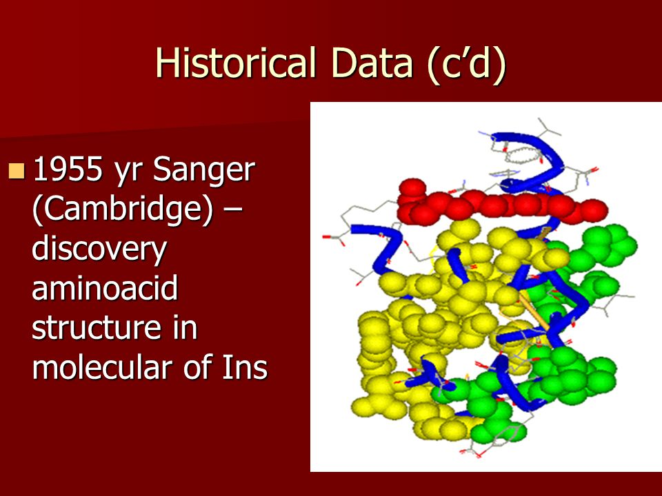 Historical Data (c'd) 1955 yr Sanger (Cambridge) –discovery aminoacid structure in molecular of Ins