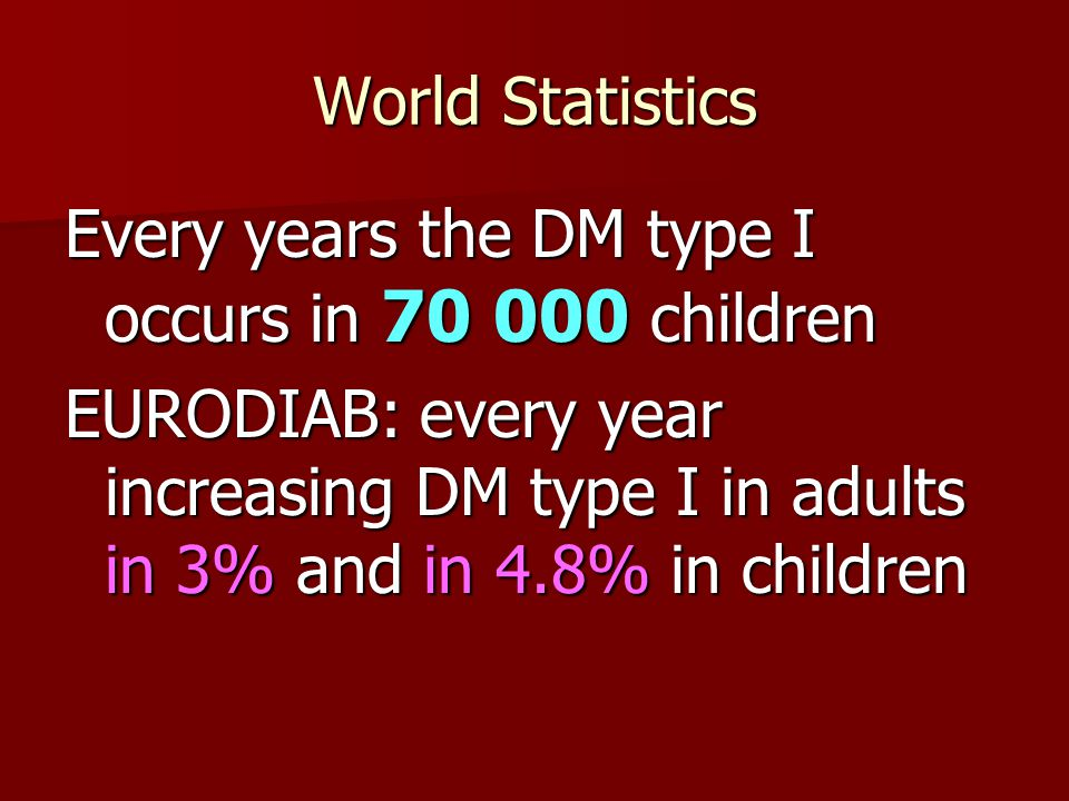 World Statistics Every years the DM type I occurs in 70 000 children.
