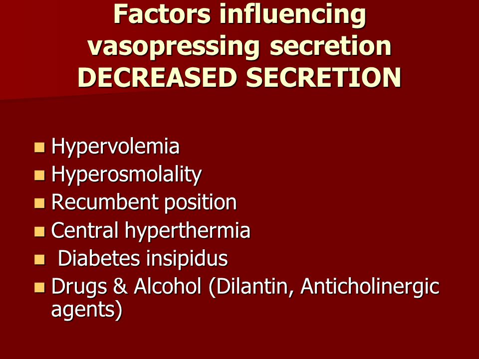 Factors influencing vasopressing secretion DECREASED SECRETION