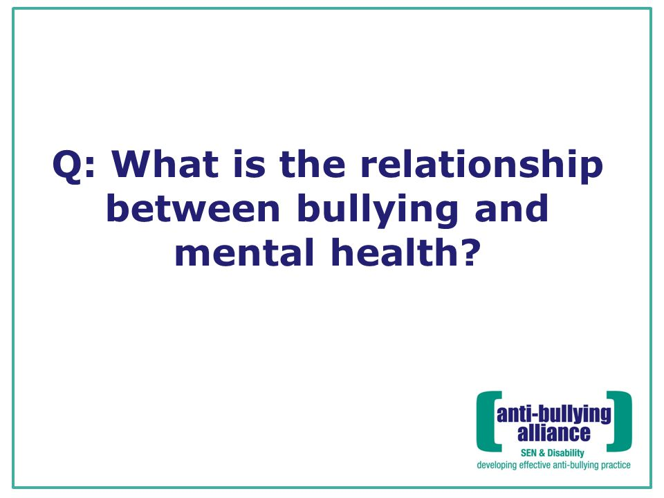 Q: What is the relationship between bullying and mental health