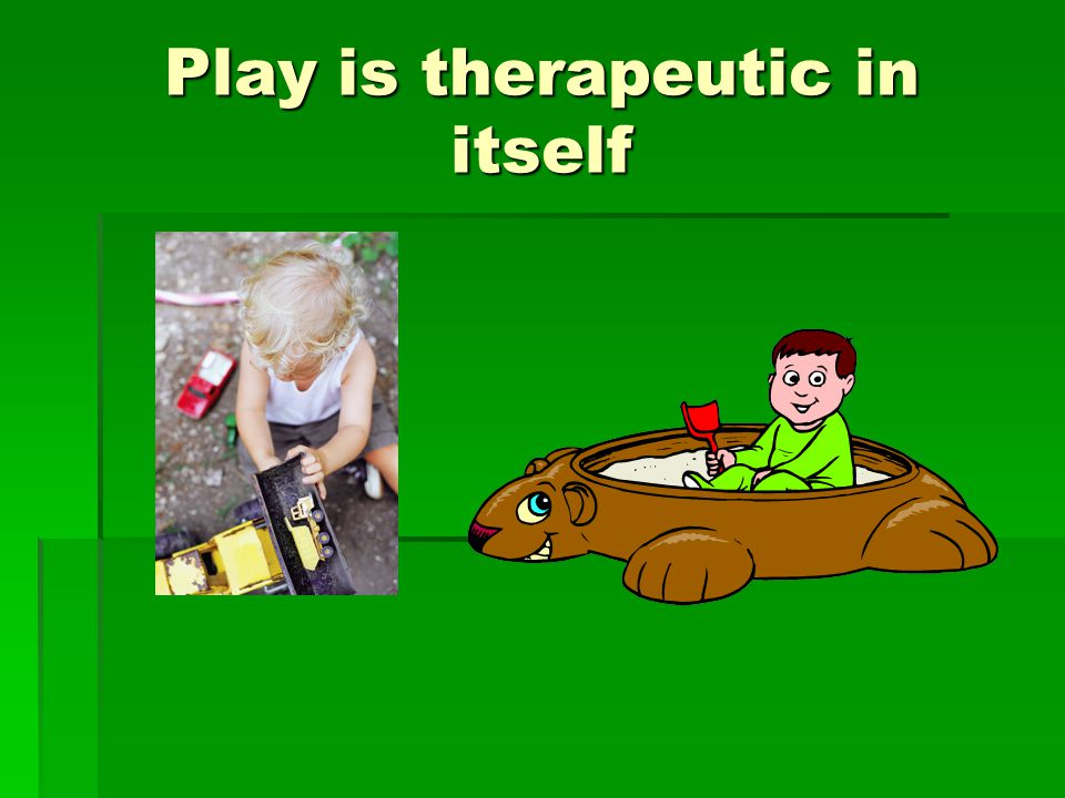 Play is therapeutic in itself