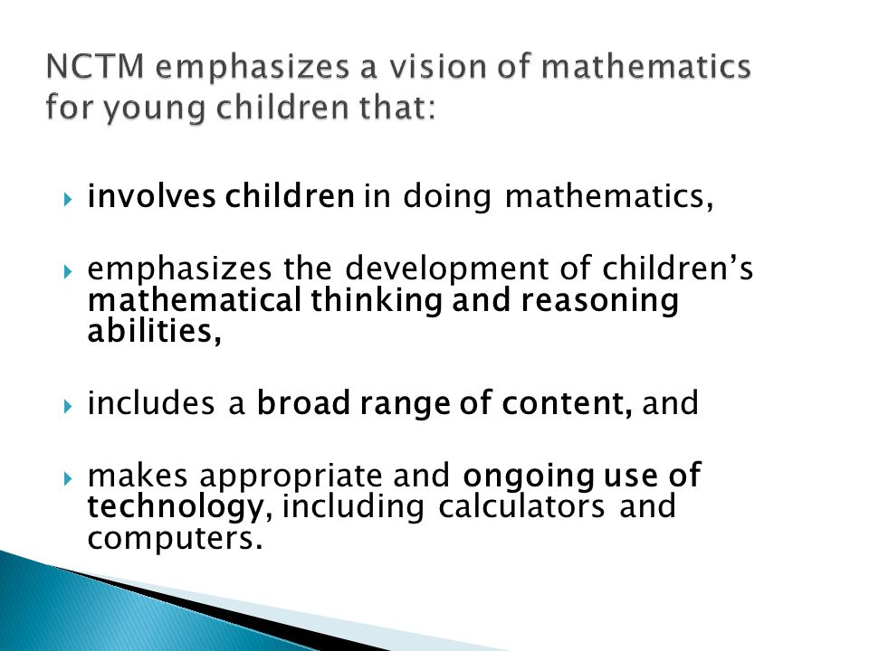 NCTM emphasizes a vision of mathematics for young children that: