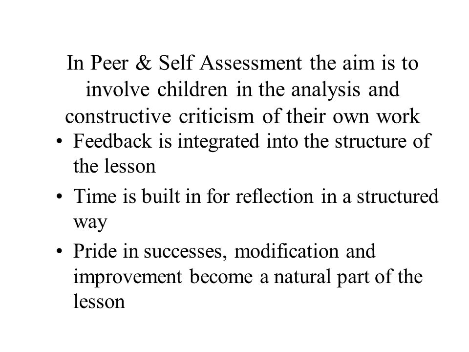 In Peer & Self Assessment the aim is to involve children in the analysis and constructive criticism of their own work