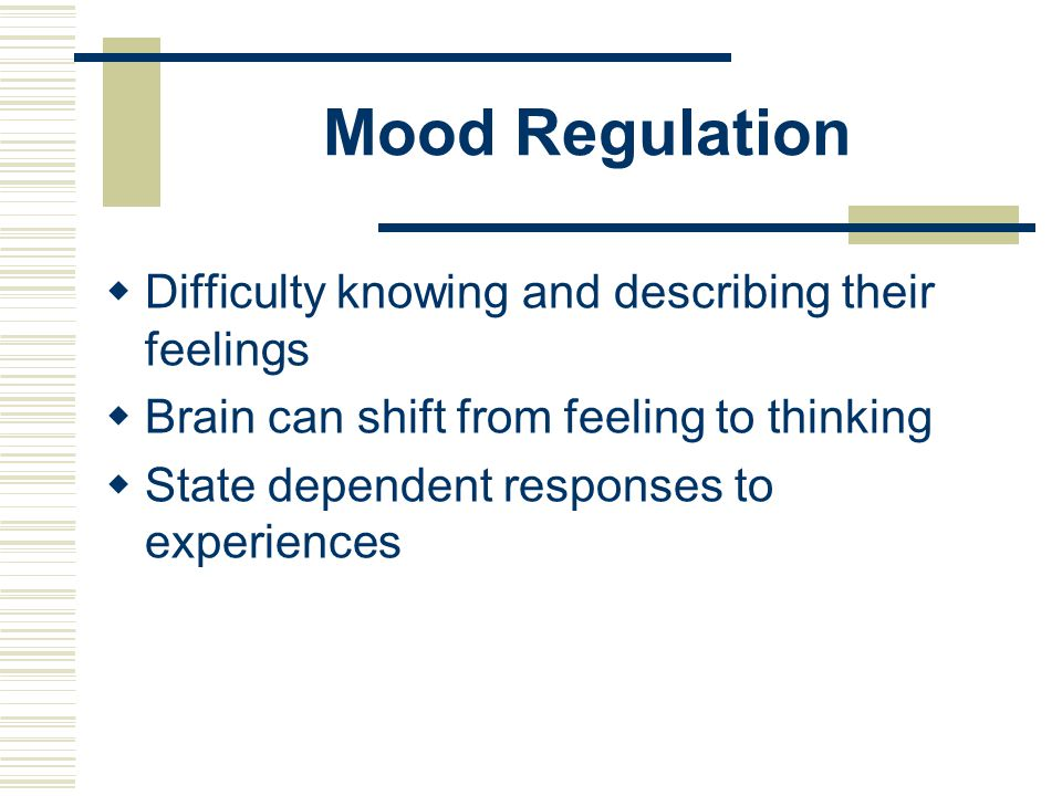 Mood Regulation Difficulty knowing and describing their feelings