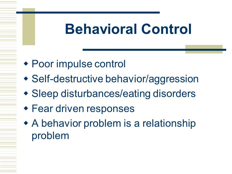 Behavioral Control Poor impulse control