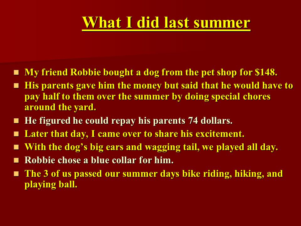 What I did last summer My friend Robbie bought a dog from the pet shop for $148.