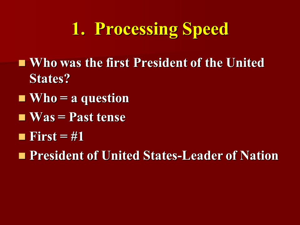 1. Processing Speed Who was the first President of the United States