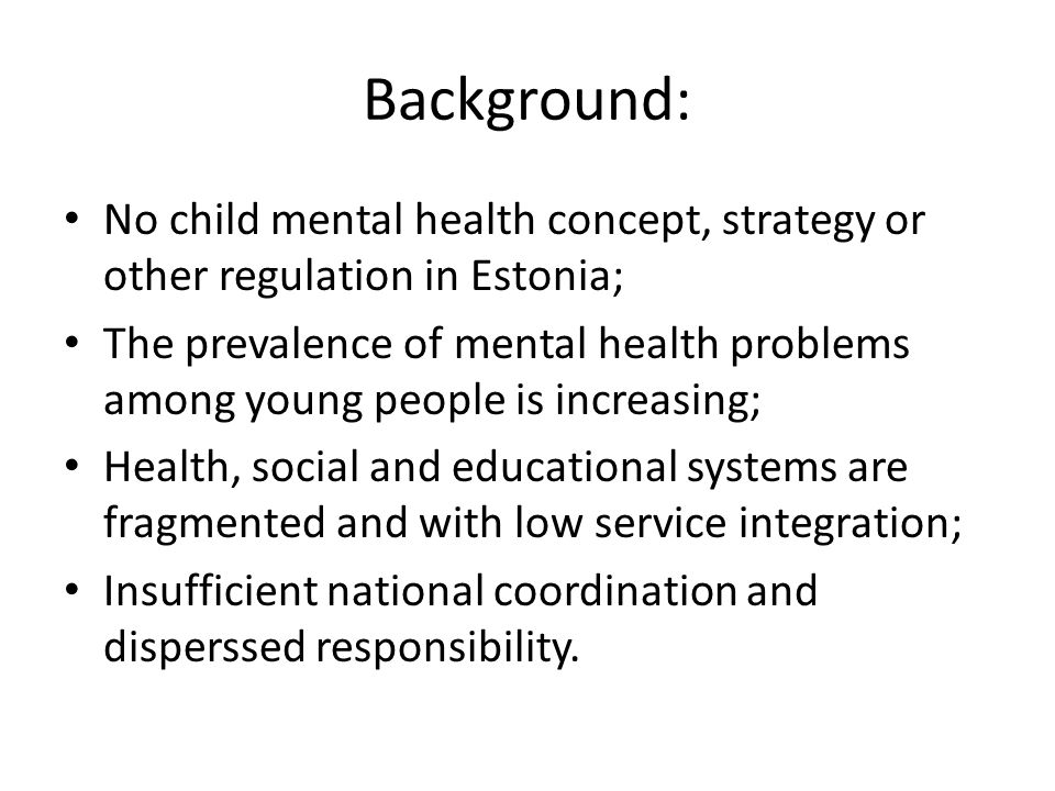 Background: No child mental health concept, strategy or other regulation in Estonia;