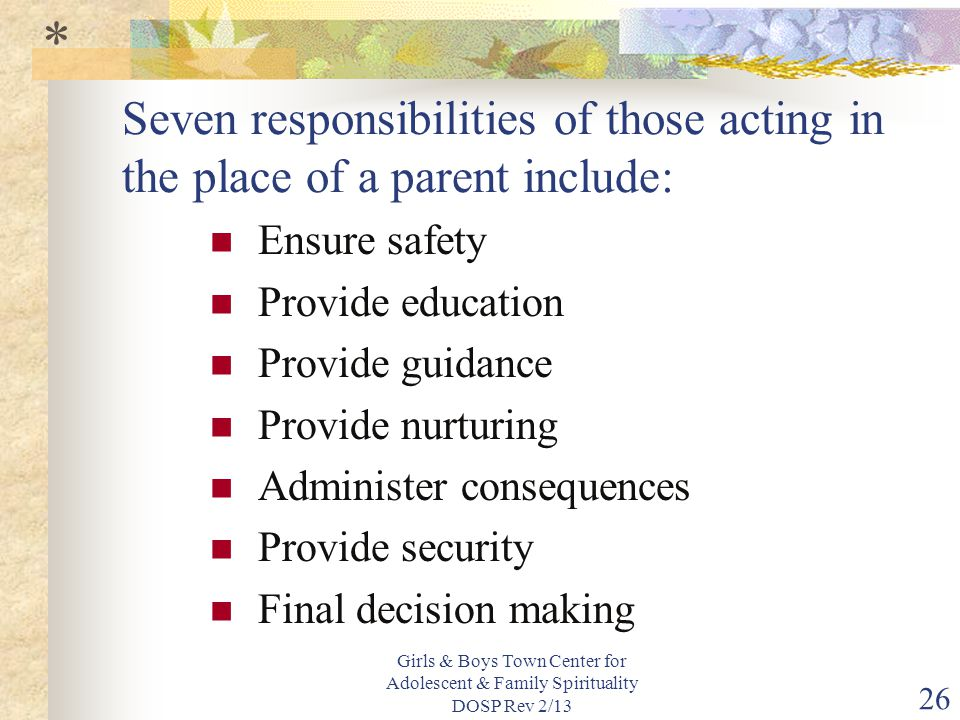 * Seven responsibilities of those acting in the place of a parent include: Ensure safety. Provide education.