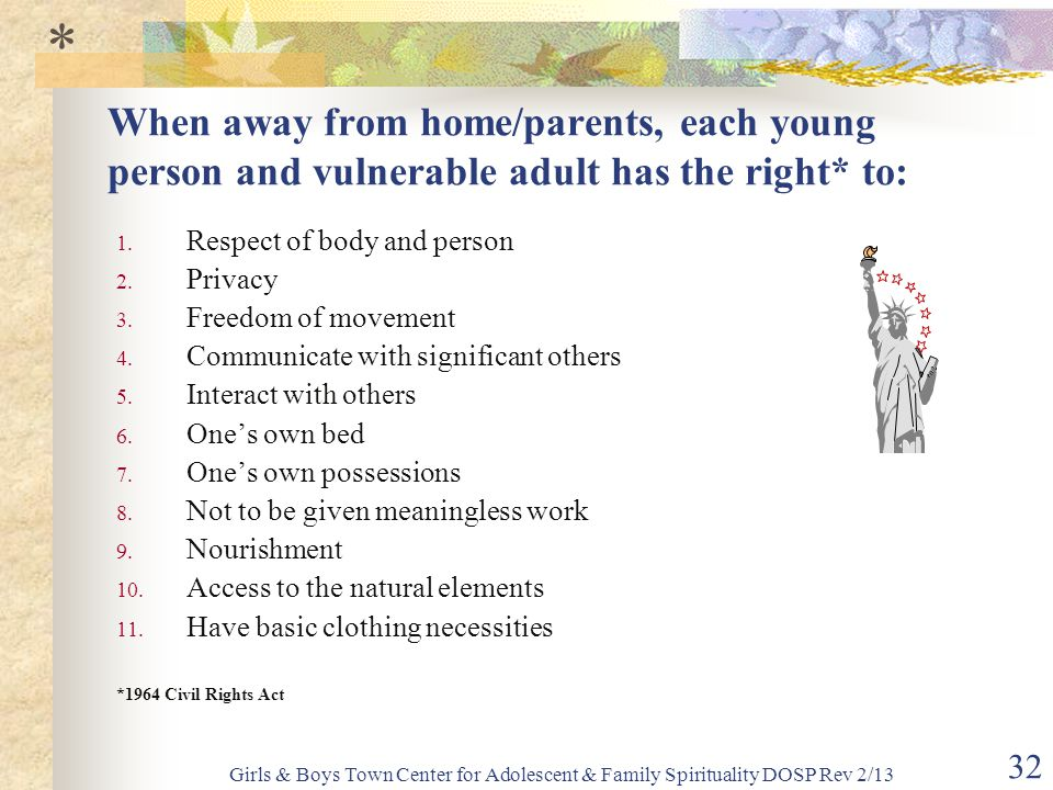 * When away from home/parents, each young person and vulnerable adult has the right* to: Respect of body and person.
