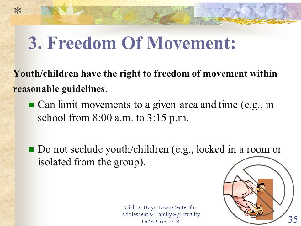 * 3. Freedom Of Movement: Youth/children have the right to freedom of movement within reasonable guidelines.