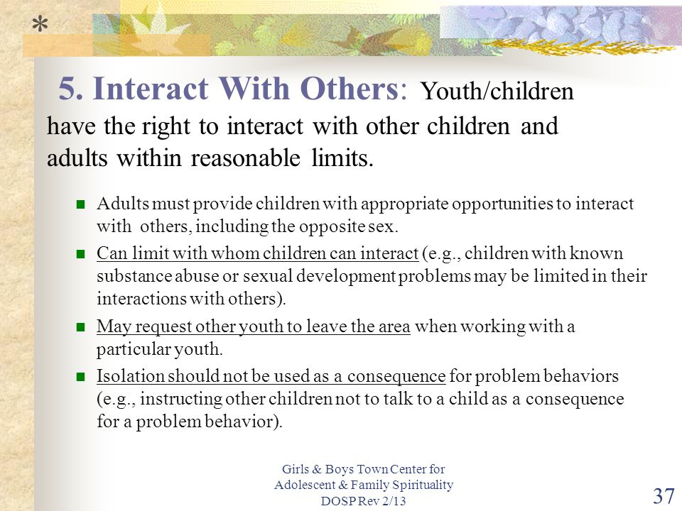 * 5. Interact With Others: Youth/children have the right to interact with other children and adults within reasonable limits.