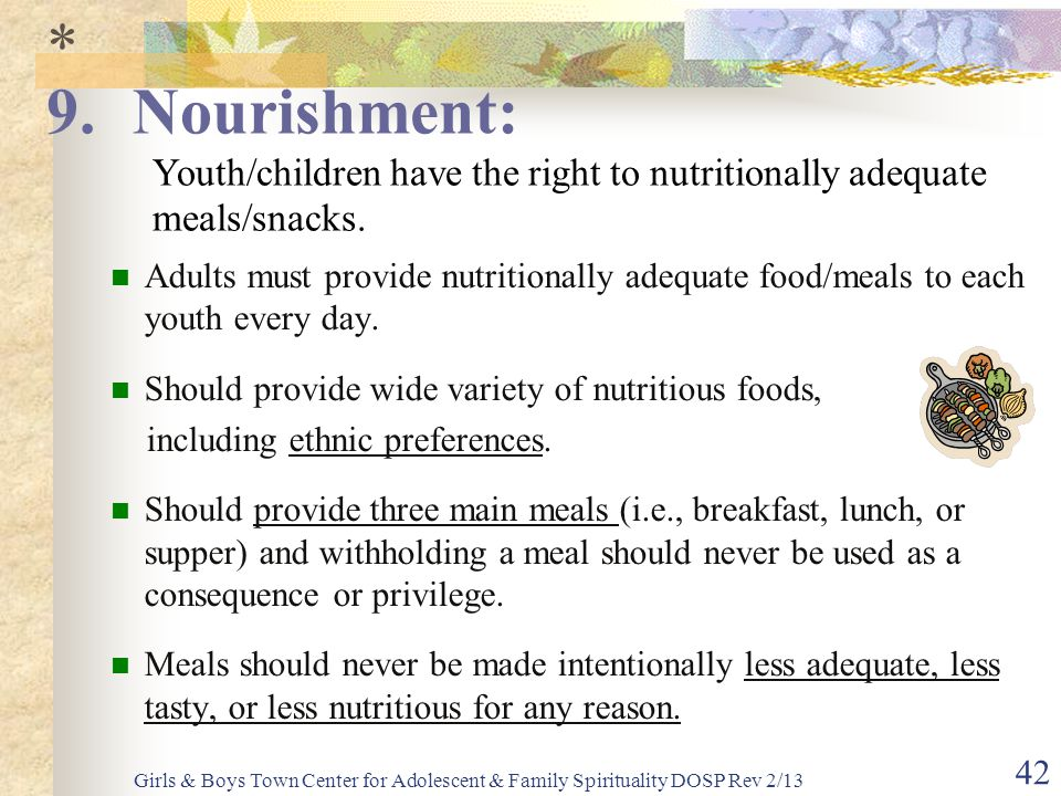 * Nourishment: Youth/children have the right to nutritionally adequate meals/snacks.