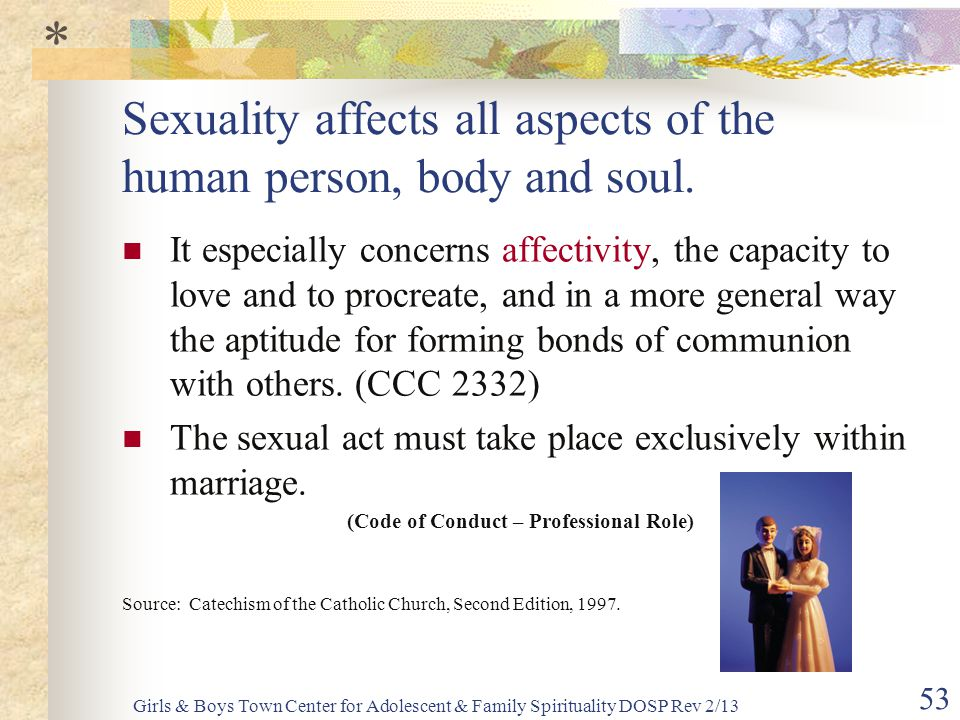 Sexuality affects all aspects of the human person, body and soul.