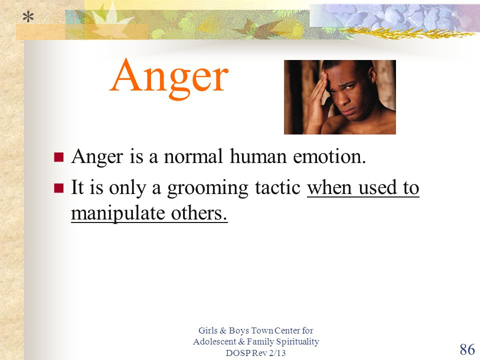 Anger * Anger is a normal human emotion.