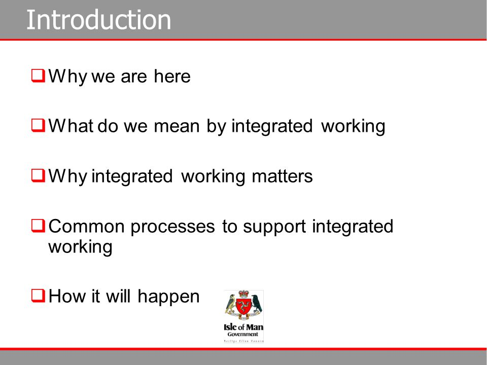 Introduction Why we are here What do we mean by integrated working