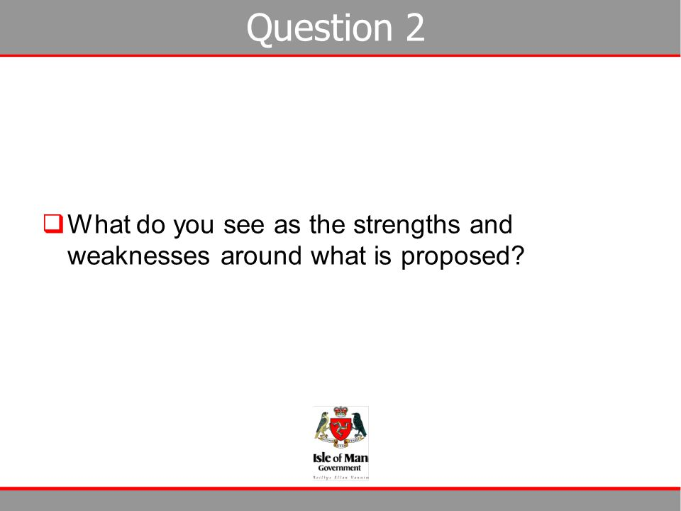 Question 2 What do you see as the strengths and weaknesses around what is proposed