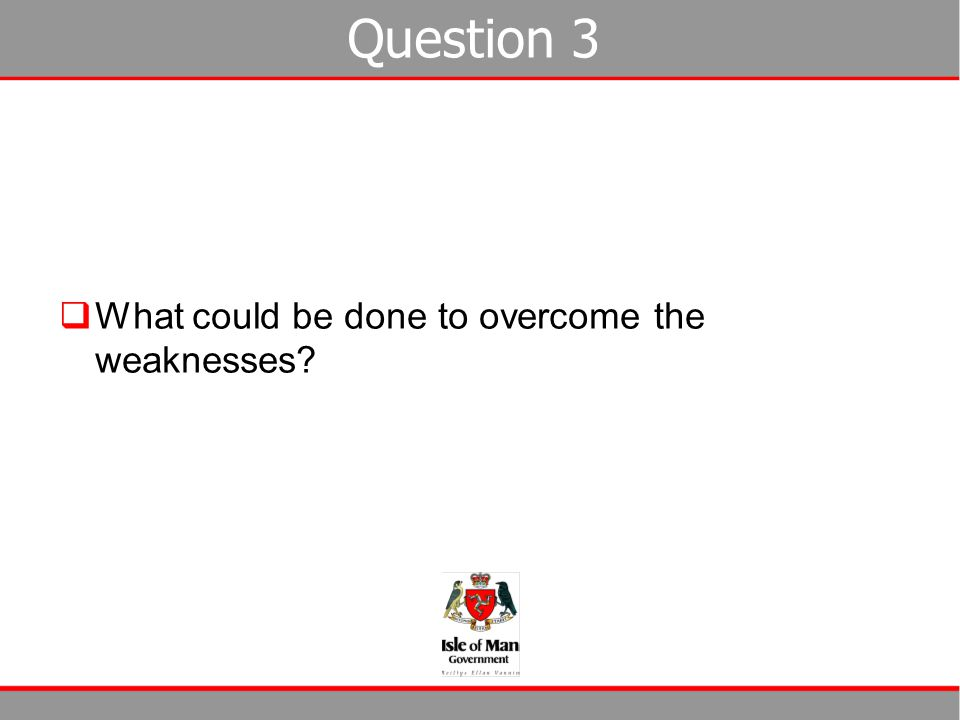 Question 3 What could be done to overcome the weaknesses