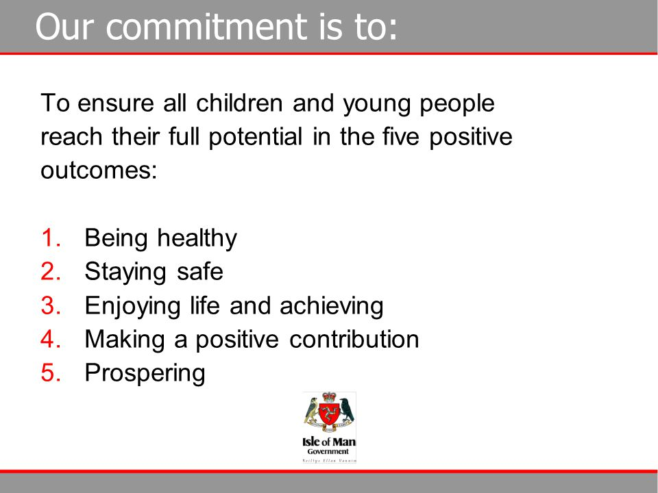 Our commitment is to: To ensure all children and young people