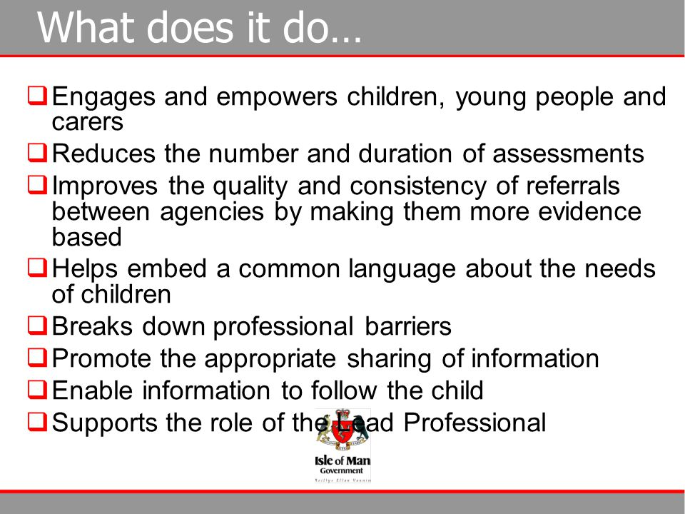 What does it do… Engages and empowers children, young people and carers. Reduces the number and duration of assessments.