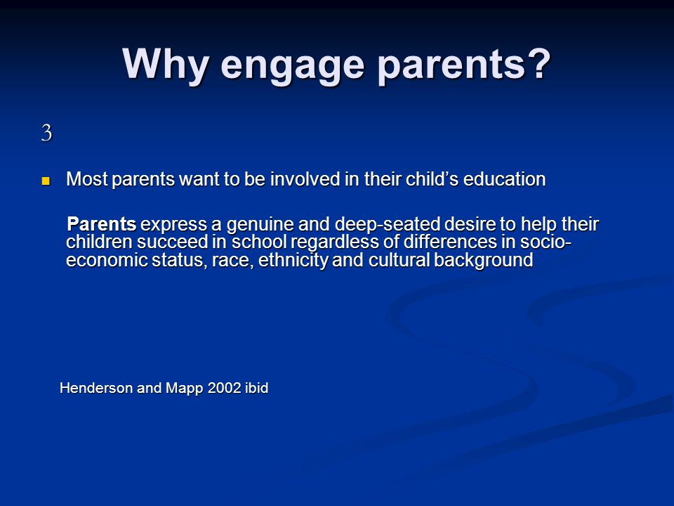 Why engage parents 3. Most parents want to be involved in their child's education.
