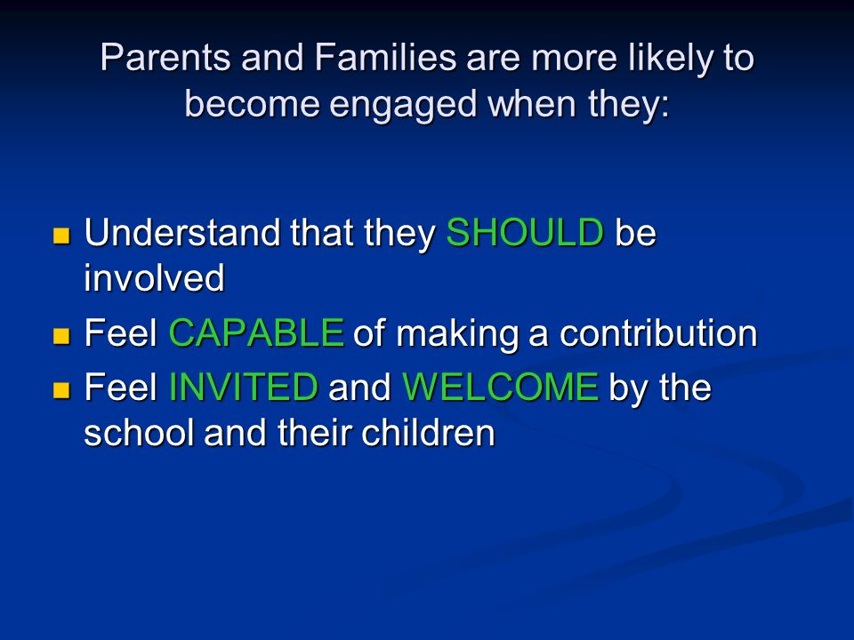 Parents and Families are more likely to become engaged when they: