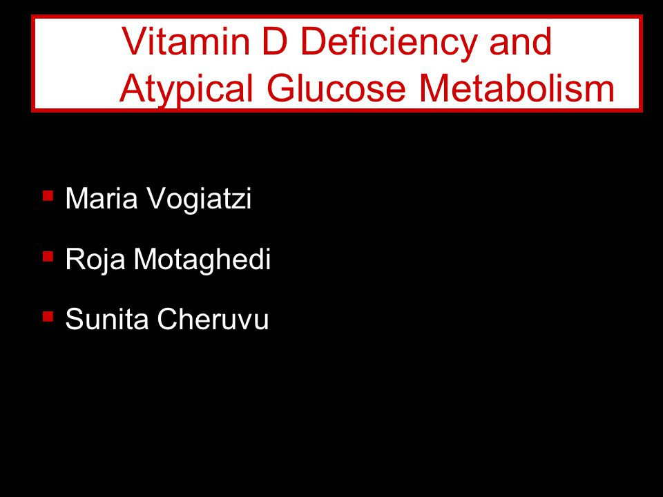 Vitamin D Deficiency and Atypical Glucose Metabolism