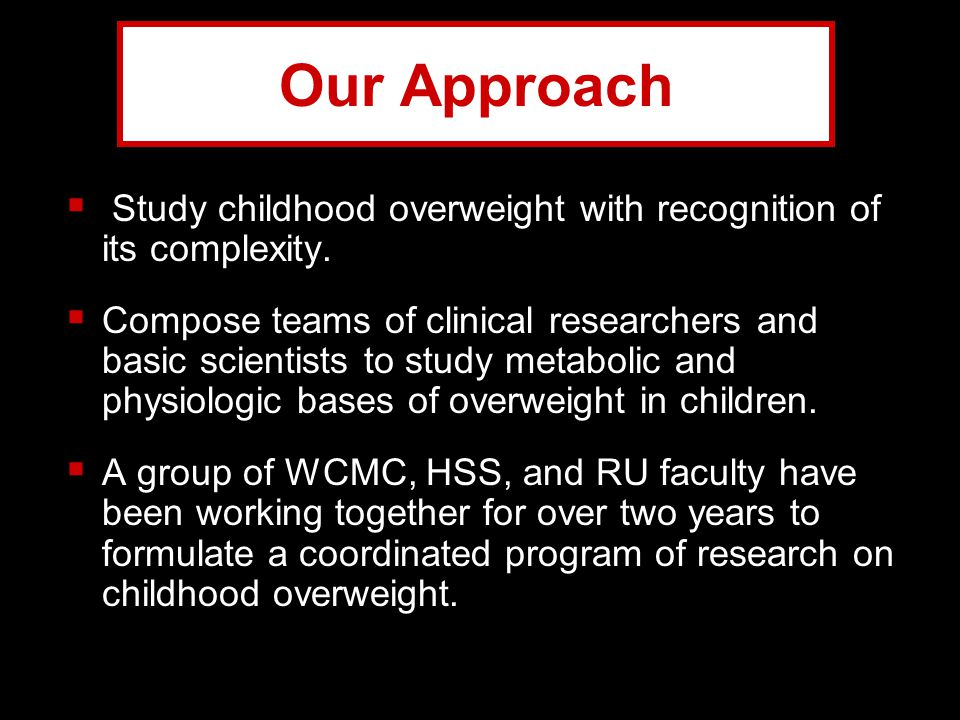 Our Approach Study childhood overweight with recognition of its complexity.
