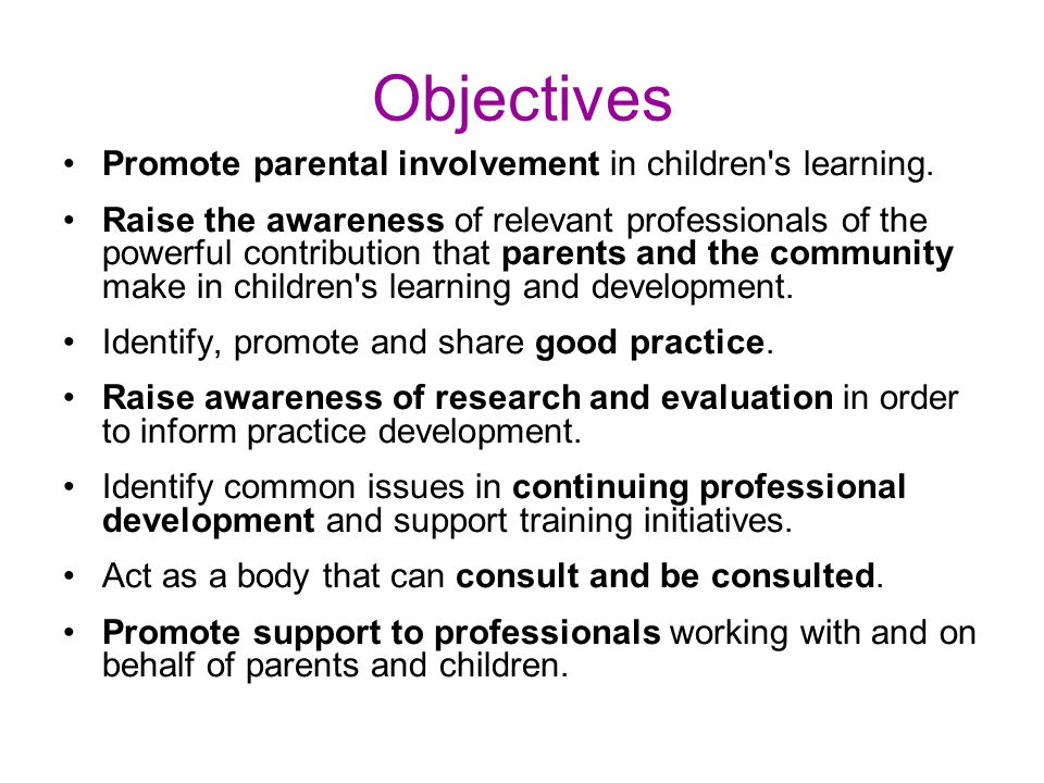 Objectives Promote parental involvement in children s learning.