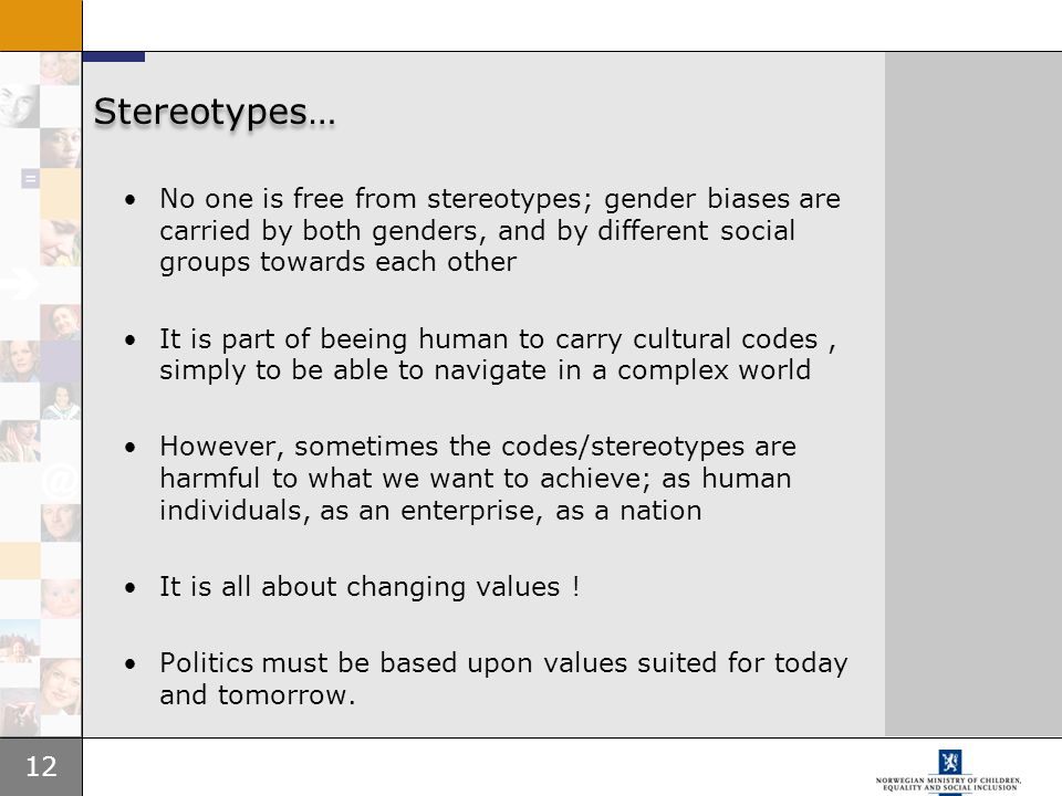 Stereotypes… No one is free from stereotypes; gender biases are carried by both genders, and by different social groups towards each other.
