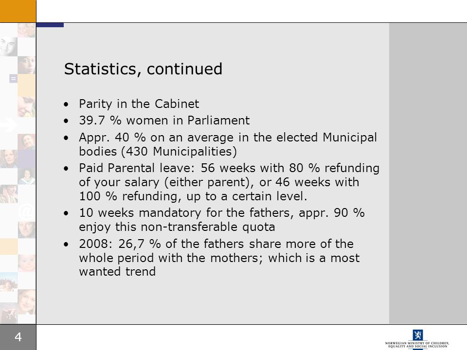 Statistics, continued Parity in the Cabinet 39.7 % women in Parliament