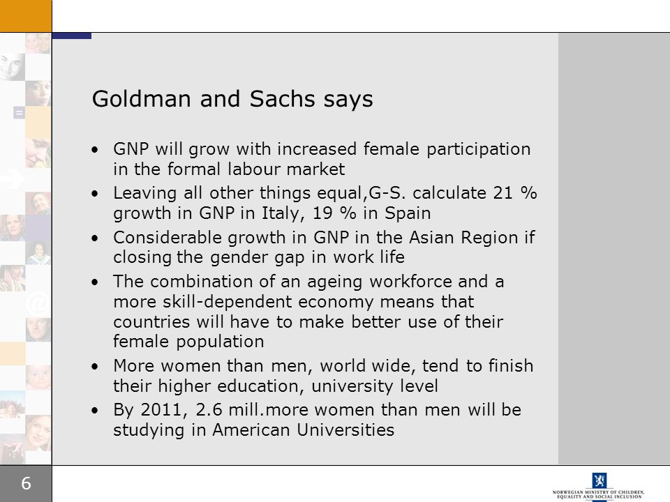 Goldman and Sachs says GNP will grow with increased female participation in the formal labour market.