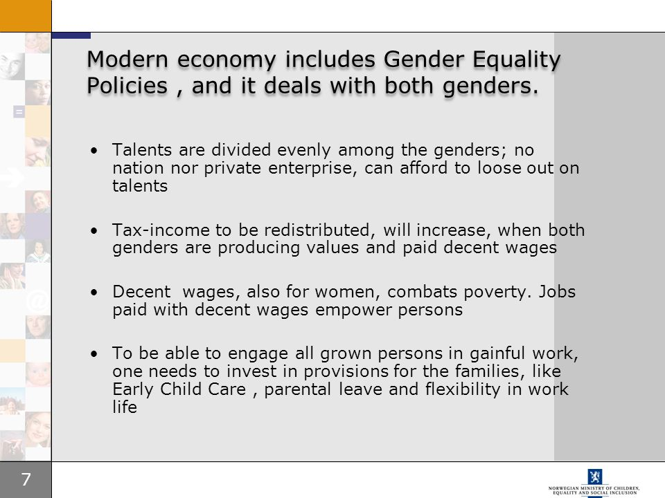 Modern economy includes Gender Equality Policies , and it deals with both genders.