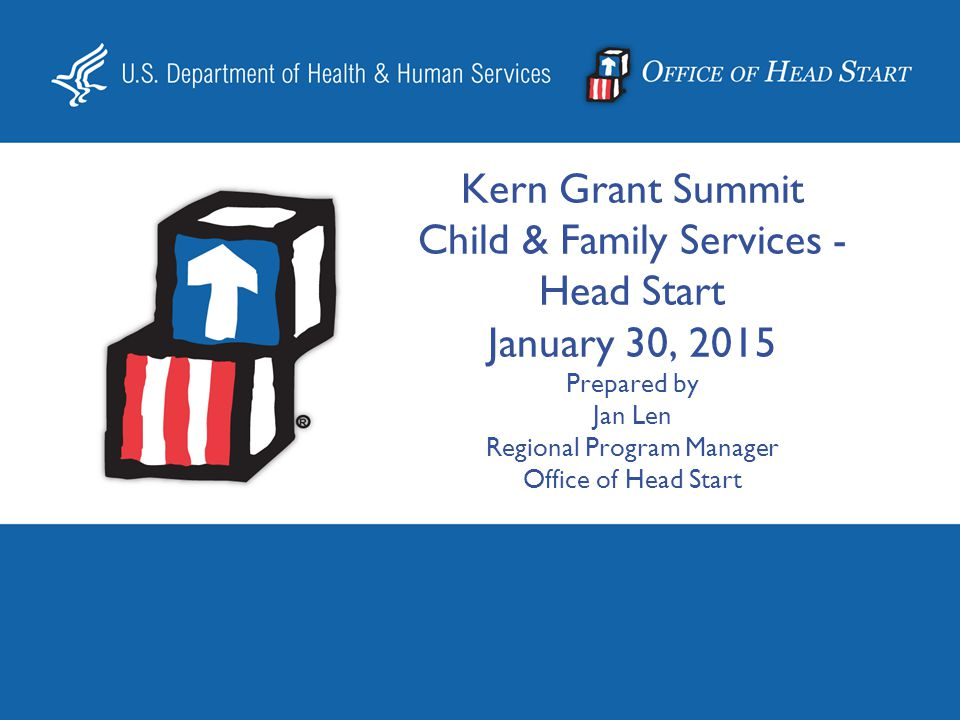 Kern Grant Summit Child & Family Services - Head Start January 30, 2015 Prepared by Jan Len Regional Program Manager Office of Head Start