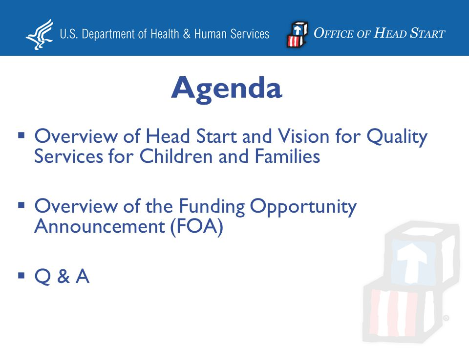 Agenda Overview of Head Start and Vision for Quality Services for Children and Families. Overview of the Funding Opportunity Announcement (FOA)