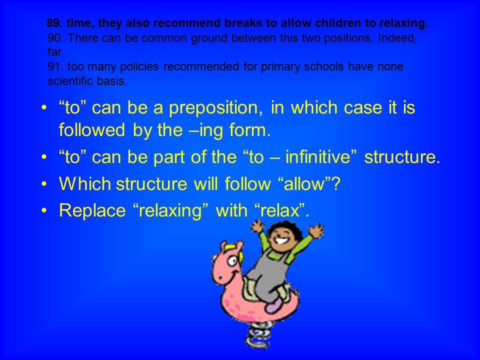 to can be part of the to – infinitive structure.