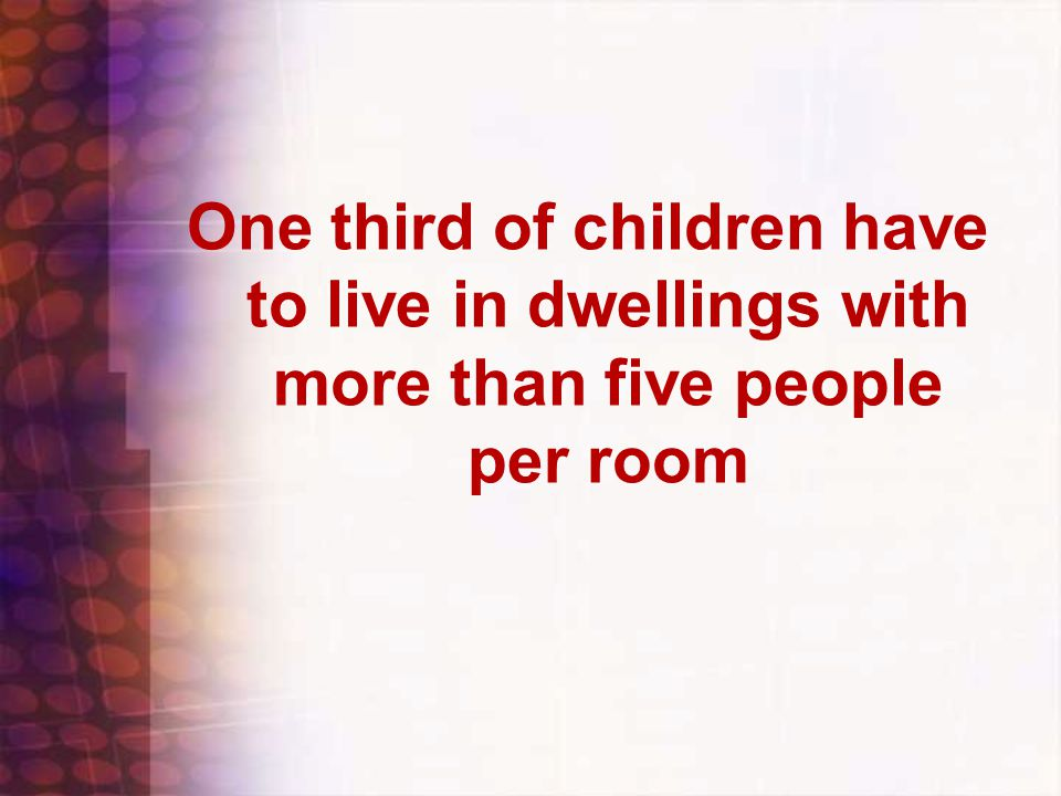 One third of children have to live in dwellings with more than five people per room