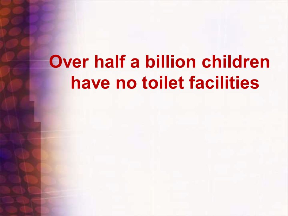 Over half a billion children have no toilet facilities