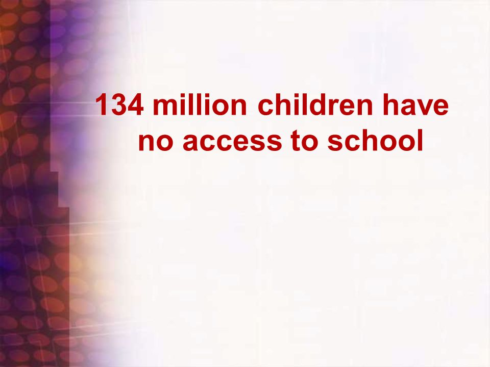134 million children have no access to school