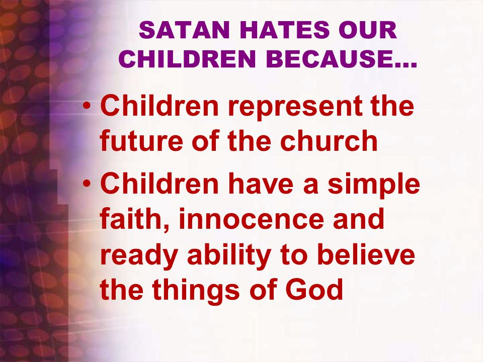 SATAN HATES OUR CHILDREN BECAUSE…