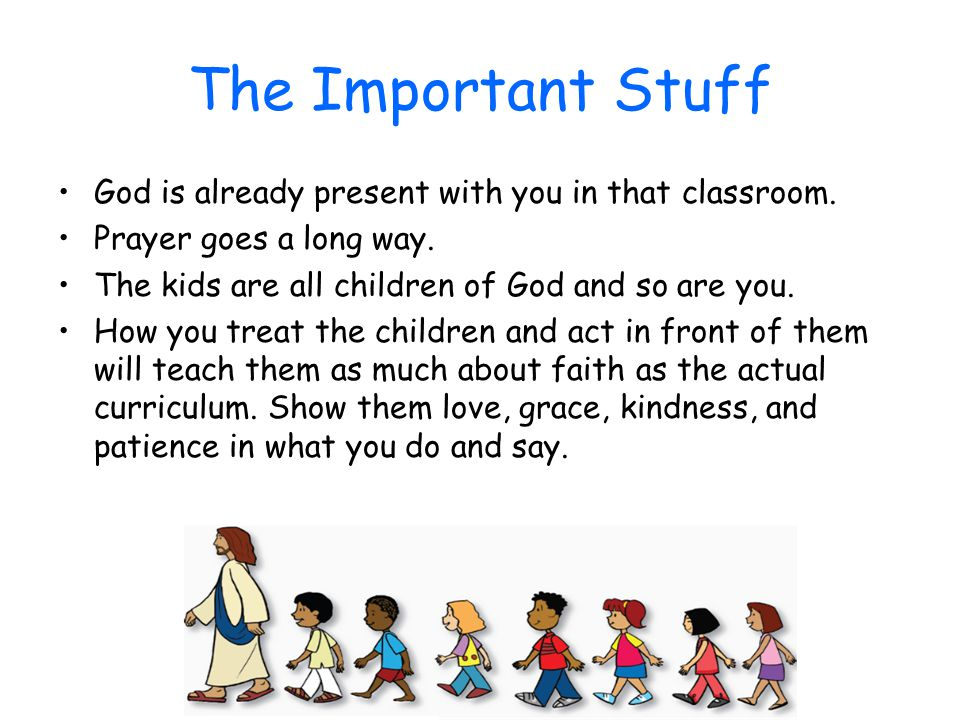 The Important Stuff God is already present with you in that classroom.