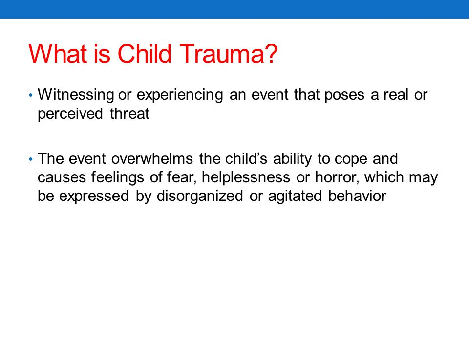 What is Child Trauma Witnessing or experiencing an event that poses a real or perceived threat.