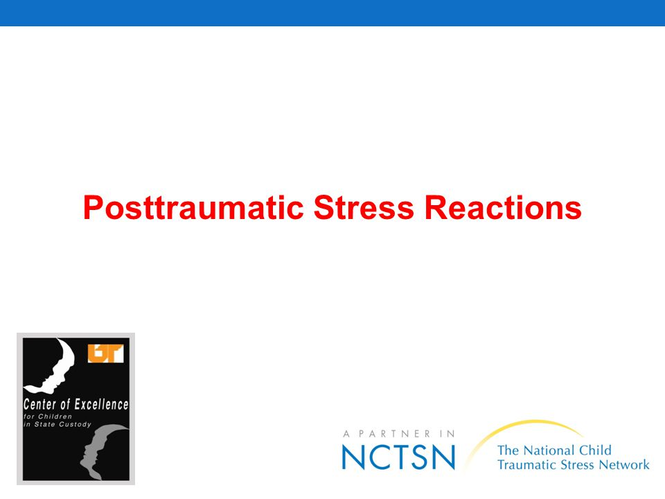 Posttraumatic Stress Reactions