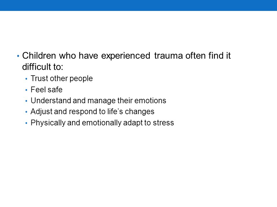 Children who have experienced trauma often find it difficult to: