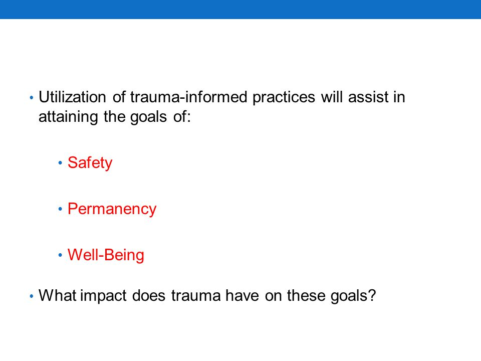 Utilization of trauma-informed practices will assist in attaining the goals of: