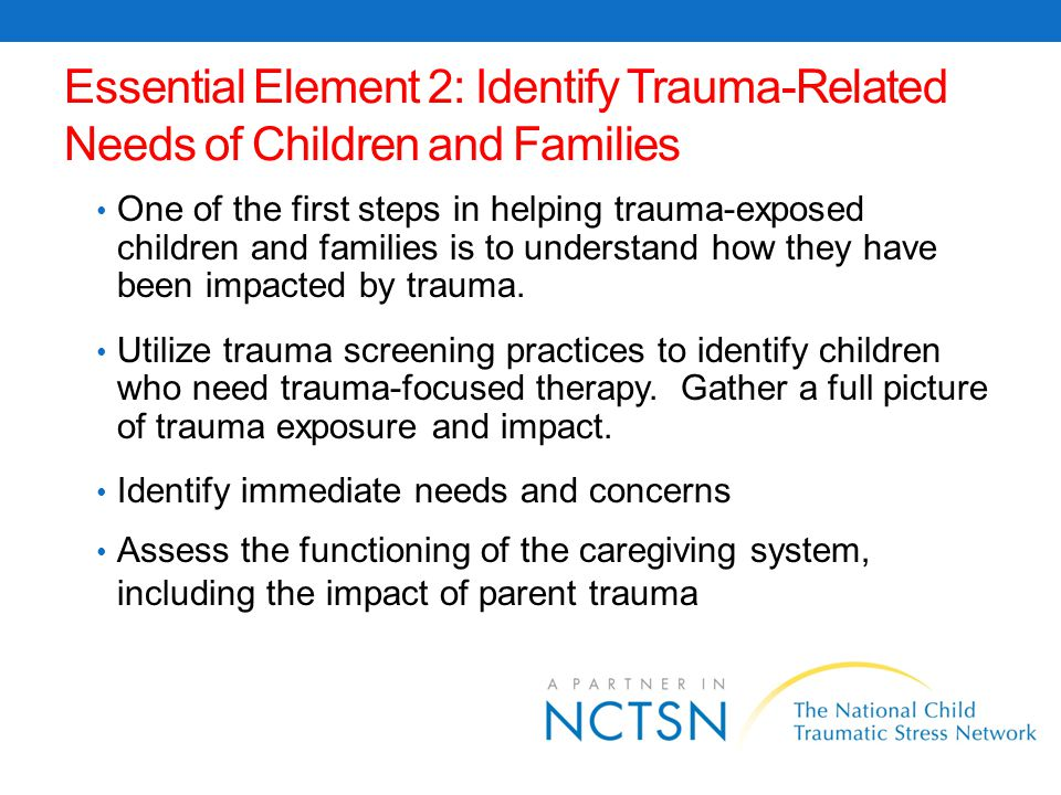 Essential Element 2: Identify Trauma-Related Needs of Children and Families