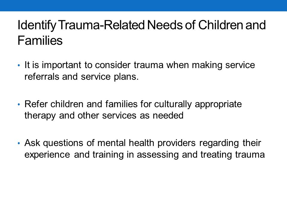 Identify Trauma-Related Needs of Children and Families